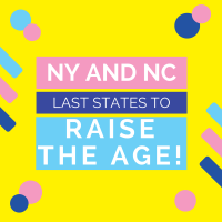 New York and North Carolina Are The Last States To Raise The Age of which Children can be Funneled Through their Adult Jails and Prisons