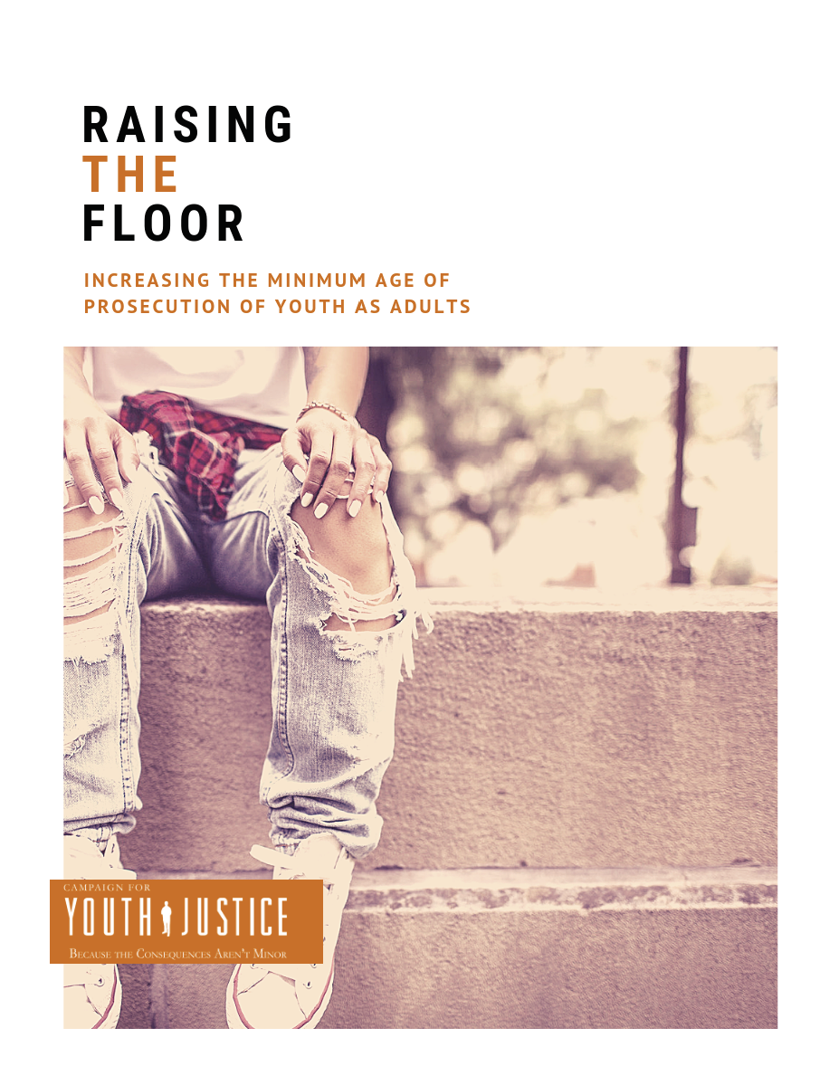 Raise The Floor: Increasing the Minimum Age of Prosecution of Youth as Adults