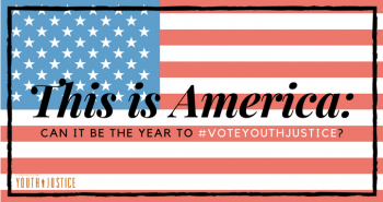 This Is America: Can it be the Year to #VoteYouthJustice?