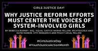 Girls Justice Day!  Why Justice Reform Efforts Must Center the Voices of System-Involved Girls