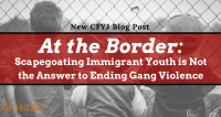 At the Border: Scapegoating Immigrant Youth is Not the Answer to Ending Gang Violence