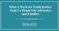 What A Week for Youth Justice: Help Us Thank Our Advocates and Families
