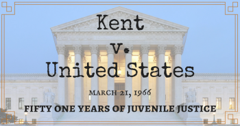 Kent v. United States: Fifty-One Years of Due Process for Youth Waived to Adult Court